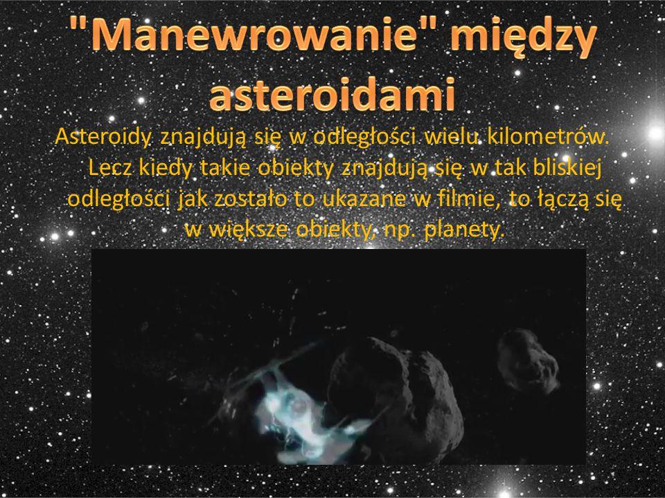 Asteroidy znajdują się w odległości wielu kilometrów. Lecz kiedy takie obiekty znajdują się w tak bliskiej odległości jak zostało to ukazane w filmie,