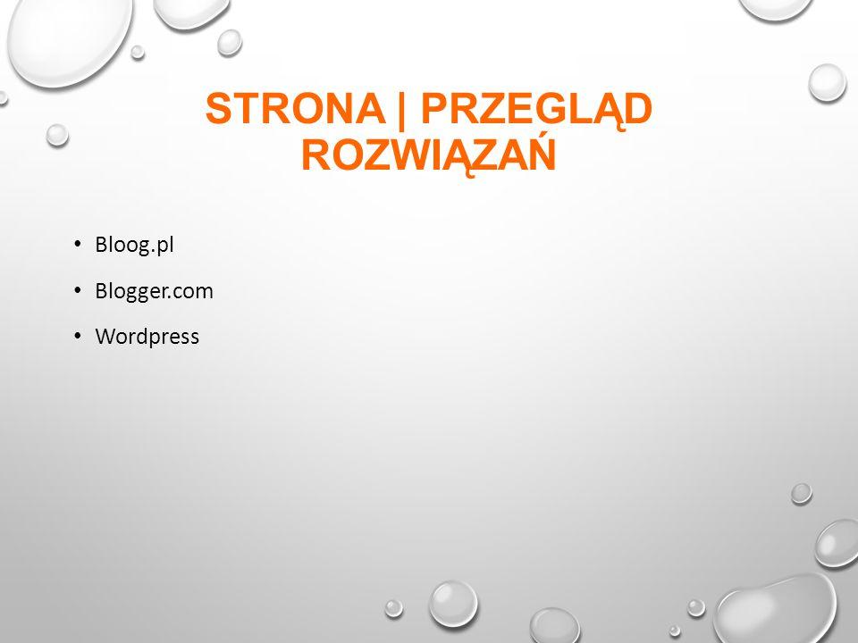 STRONA | PRZEGLĄD ROZWIĄZAŃ Bloog.pl Blogger.com Wordpress