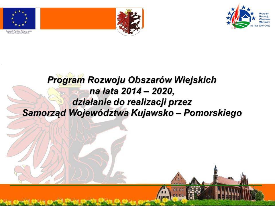 Program Rozwoju Obszarów Wiejskich na lata 2014 – 2020, działanie do realizacji przez Samorząd Województwa Kujawsko – Pomorskiego