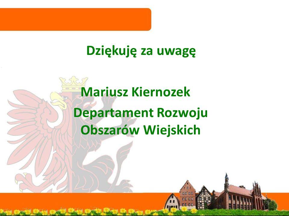 Dziękuję za uwagę Mariusz Kiernozek Departament Rozwoju Obszarów Wiejskich