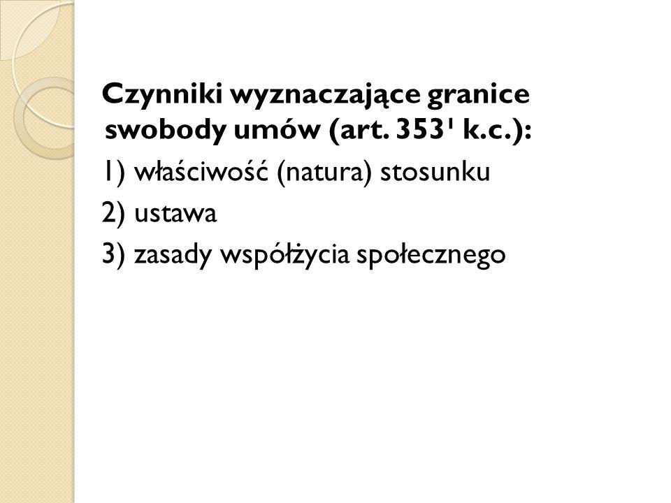 Czynniki wyznaczające granice swobody umów (art. 353¹ k.c.): 1) właściwość (natura) stosunku 2) ustawa 3) zasady współżycia społecznego