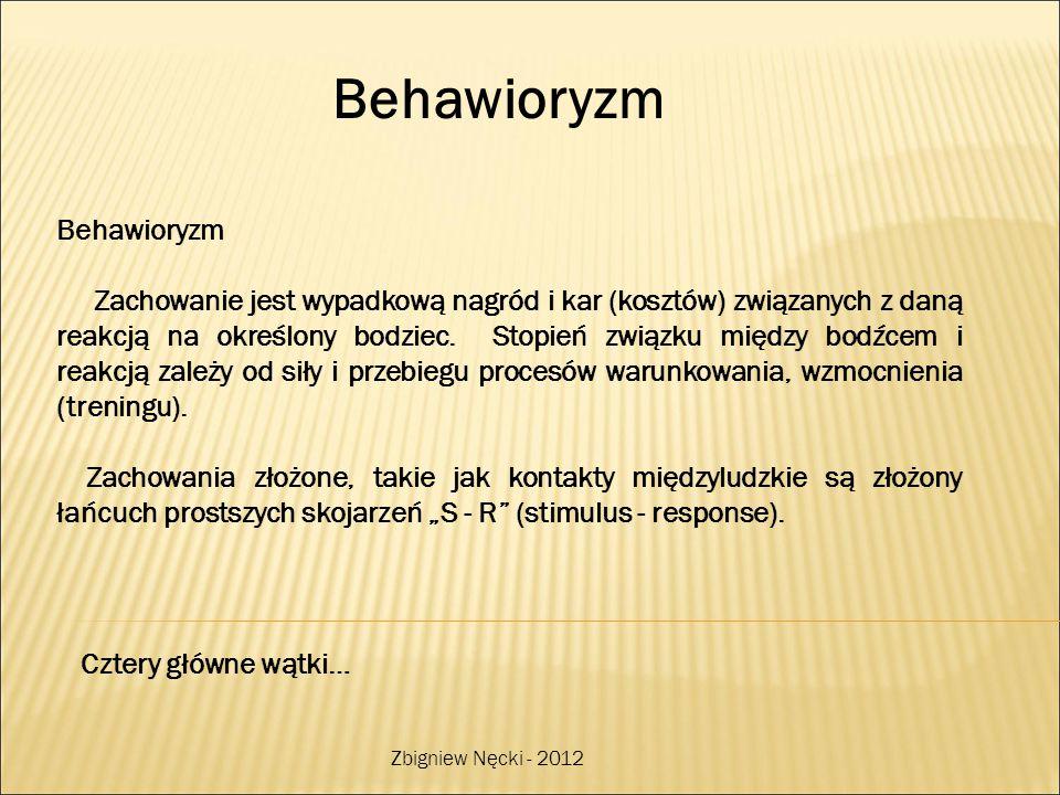 Behawioryzm Zachowanie jest wypadkową nagród i kar (kosztów) związanych z daną reakcją na określony bodziec. Stopień związku między bodźcem i reakcją