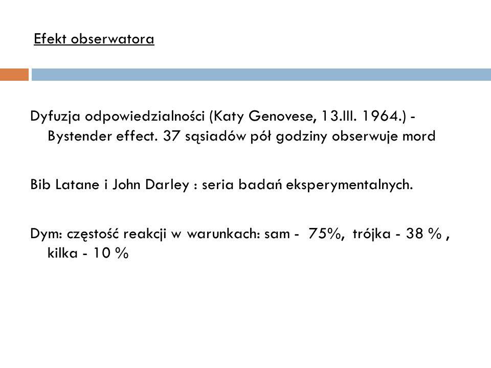 Dyfuzja odpowiedzialności (Katy Genovese, 13.III. 1964.) - Bystender effect. 37 sąsiadów pół godziny obserwuje mord Bib Latane i John Darley : seria b