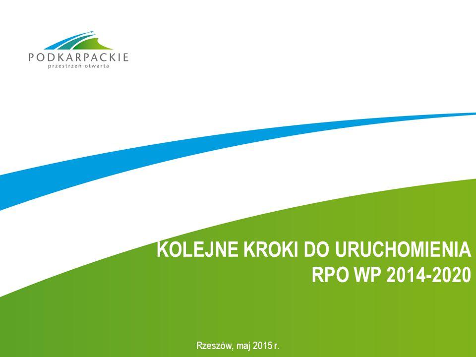 KOLEJNE KROKI DO URUCHOMIENIA RPO WP 2014-2020 Rzeszów, maj 2015 r.