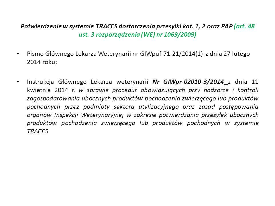 Potwierdzenie w systemie TRACES dostarczenia przesyłki kat. 1, 2 oraz PAP (art. 48 ust. 3 rozporządzenia (WE) nr 1069/2009) Pismo Głównego Lekarza Wet