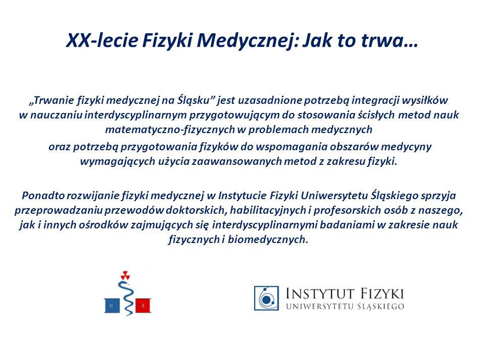 """XX-lecie Fizyki Medycznej: Jak to trwa… """"Trwanie fizyki medycznej na Śląsku"""" jest uzasadnione potrzebą integracji wysiłków w nauczaniu interdyscyplina"""