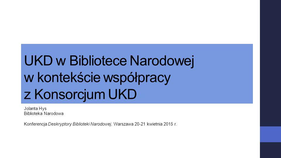 UKD w Bibliotece Narodowej w kontekście współpracy z Konsorcjum UKD Jolanta Hys Biblioteka Narodowa Konferencja Deskryptory Biblioteki Narodowej, Wars