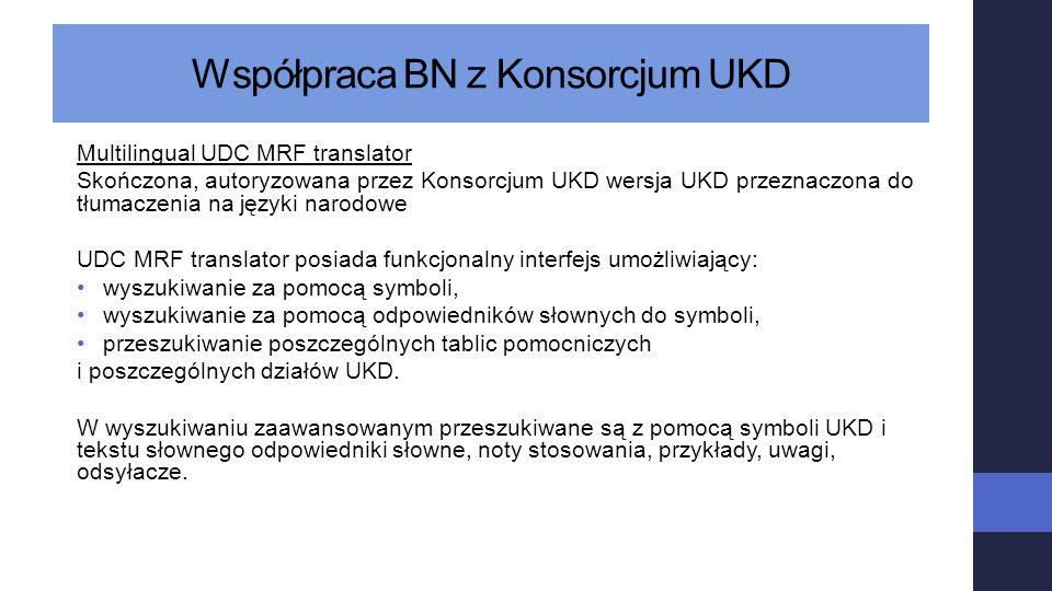 Współpraca BN z Konsorcjum UKD Multilingual UDC MRF translator Skończona, autoryzowana przez Konsorcjum UKD wersja UKD przeznaczona do tłumaczenia na