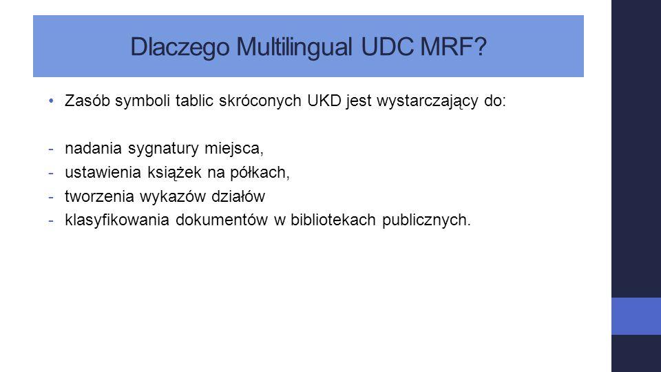 Dlaczego Multilingual UDC MRF? Zasób symboli tablic skróconych UKD jest wystarczający do: -nadania sygnatury miejsca, -ustawienia książek na półkach,