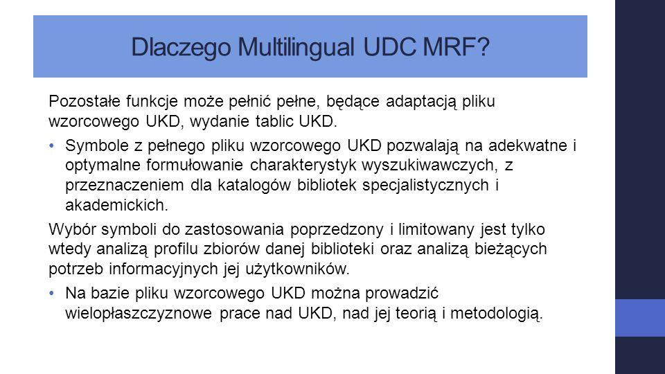 Dlaczego Multilingual UDC MRF? Pozostałe funkcje może pełnić pełne, będące adaptacją pliku wzorcowego UKD, wydanie tablic UKD. Symbole z pełnego pliku