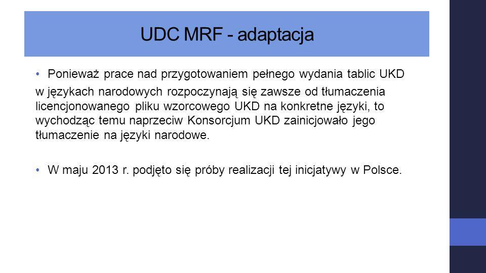 UDC MRF - adaptacja Ponieważ prace nad przygotowaniem pełnego wydania tablic UKD w językach narodowych rozpoczynają się zawsze od tłumaczenia licencjo