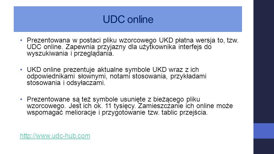 UDC online Prezentowana w postaci pliku wzorcowego UKD płatna wersja to, tzw. UDC online. Zapewnia przyjazny dla użytkownika interfejs do wyszukiwania