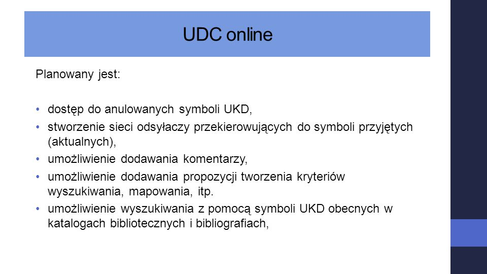 Planowany jest: dostęp do anulowanych symboli UKD, stworzenie sieci odsyłaczy przekierowujących do symboli przyjętych (aktualnych), umożliwienie dodaw