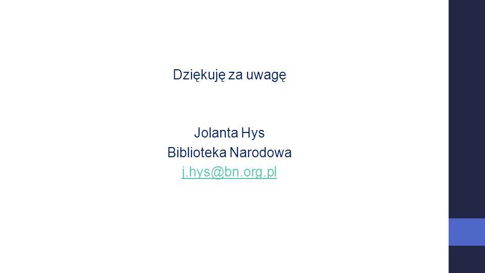 Dziękuję za uwagę Jolanta Hys Biblioteka Narodowa j.hys@bn.org.pl