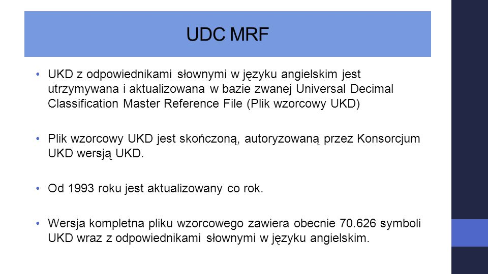 UDC MRF UKD z odpowiednikami słownymi w języku angielskim jest utrzymywana i aktualizowana w bazie zwanej Universal Decimal Classification Master Refe