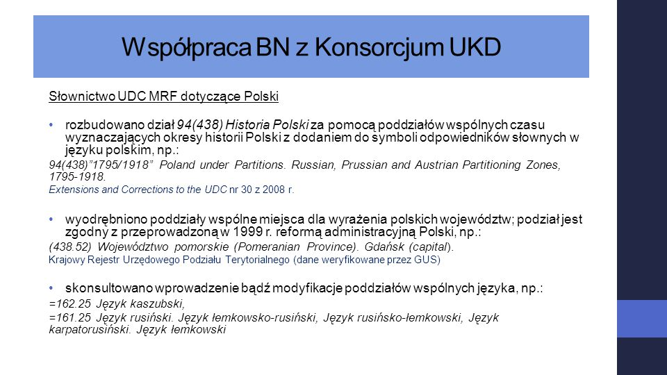 Współpraca BN z Konsorcjum UKD Słownictwo UDC MRF dotyczące Polski rozbudowano dział 94(438) Historia Polski za pomocą poddziałów wspólnych czasu wyzn