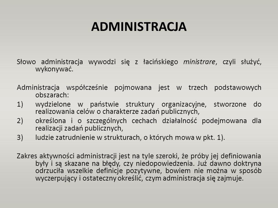 ADMINISTRACJA Słowo administracja wywodzi się z łacińskiego ministrare, czyli służyć, wykonywać. Administracja współcześnie pojmowana jest w trzech po