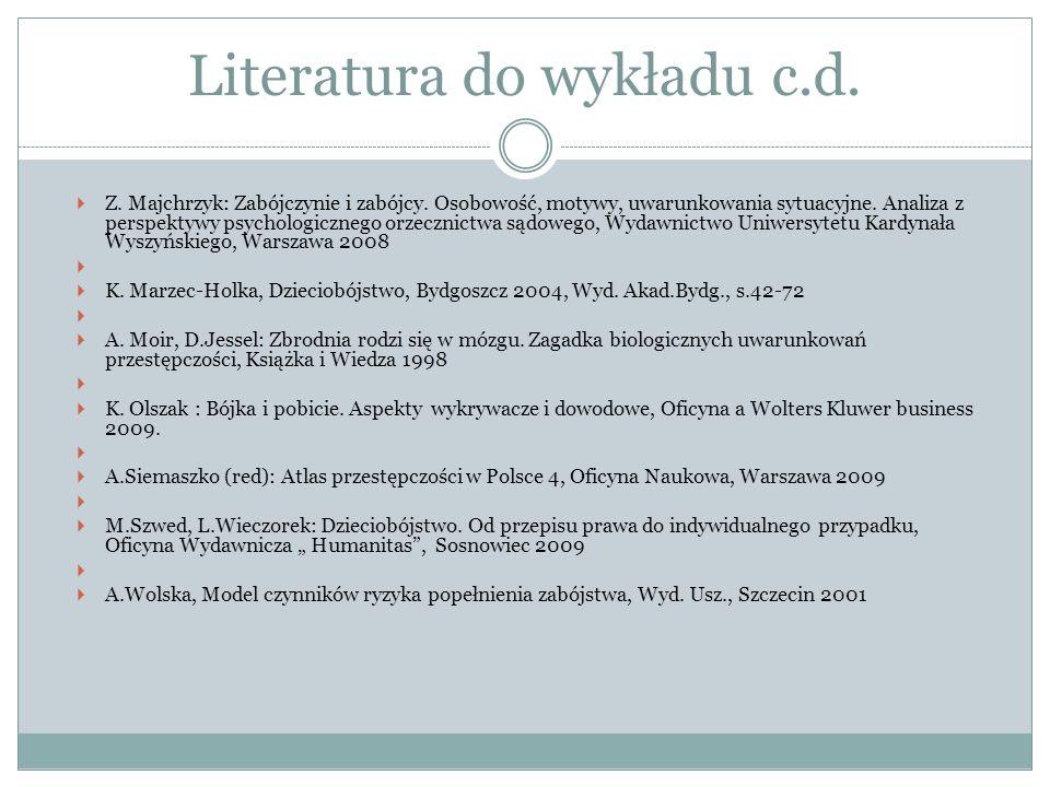 Literatura do wykładu c.d.  Z. Majchrzyk: Zabójczynie i zabójcy. Osobowość, motywy, uwarunkowania sytuacyjne. Analiza z perspektywy psychologicznego