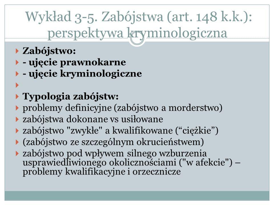 Wykład 3-5. Zabójstwa (art. 148 k.k.): perspektywa kryminologiczna  Zabójstwo:  - ujęcie prawnokarne  - ujęcie kryminologiczne   Typologia zabójs