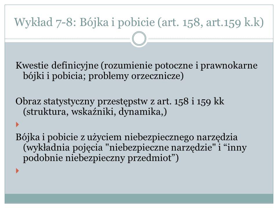 Kwestie definicyjne (rozumienie potoczne i prawnokarne bójki i pobicia; problemy orzecznicze) Obraz statystyczny przestępstw z art.
