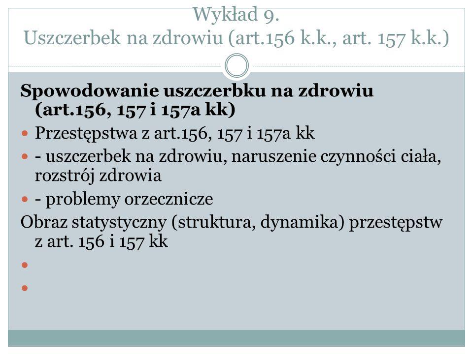 Wykład 9. Uszczerbek na zdrowiu (art.156 k.k., art. 157 k.k.) Spowodowanie uszczerbku na zdrowiu (art.156, 157 i 157a kk) Przestępstwa z art.156, 157