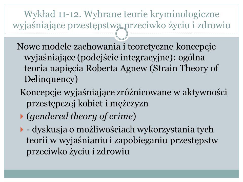Wykład 11-12. Wybrane teorie kryminologiczne wyjaśniające przestępstwa przeciwko życiu i zdrowiu Nowe modele zachowania i teoretyczne koncepcje wyjaśn