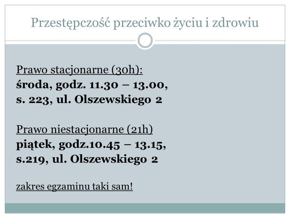 Prawo stacjonarne (30h): środa, godz. 11.30 – 13.00, s. 223, ul. Olszewskiego 2 Prawo niestacjonarne (21h) piątek, godz.10.45 – 13.15, s.219, ul. Olsz