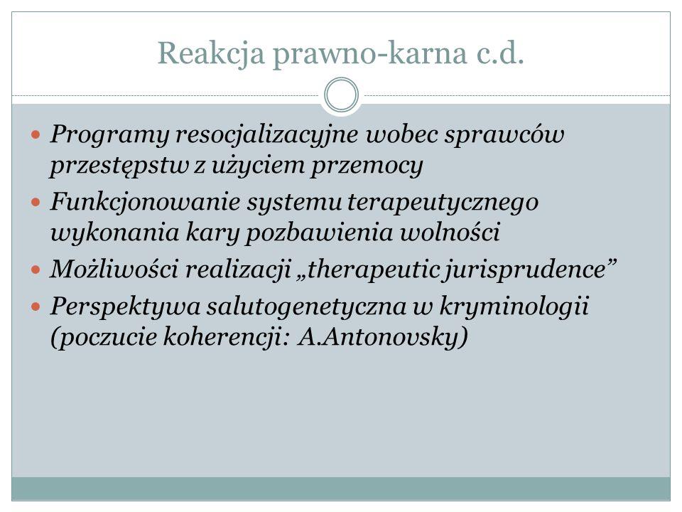 Reakcja prawno-karna c.d. Programy resocjalizacyjne wobec sprawców przestępstw z użyciem przemocy Funkcjonowanie systemu terapeutycznego wykonania kar