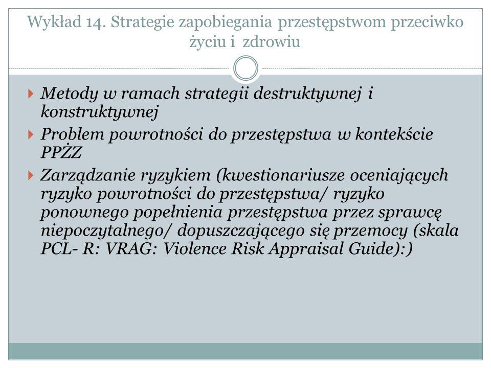 Wykład 14. Strategie zapobiegania przestępstwom przeciwko życiu i zdrowiu  Metody w ramach strategii destruktywnej i konstruktywnej  Problem powrotn