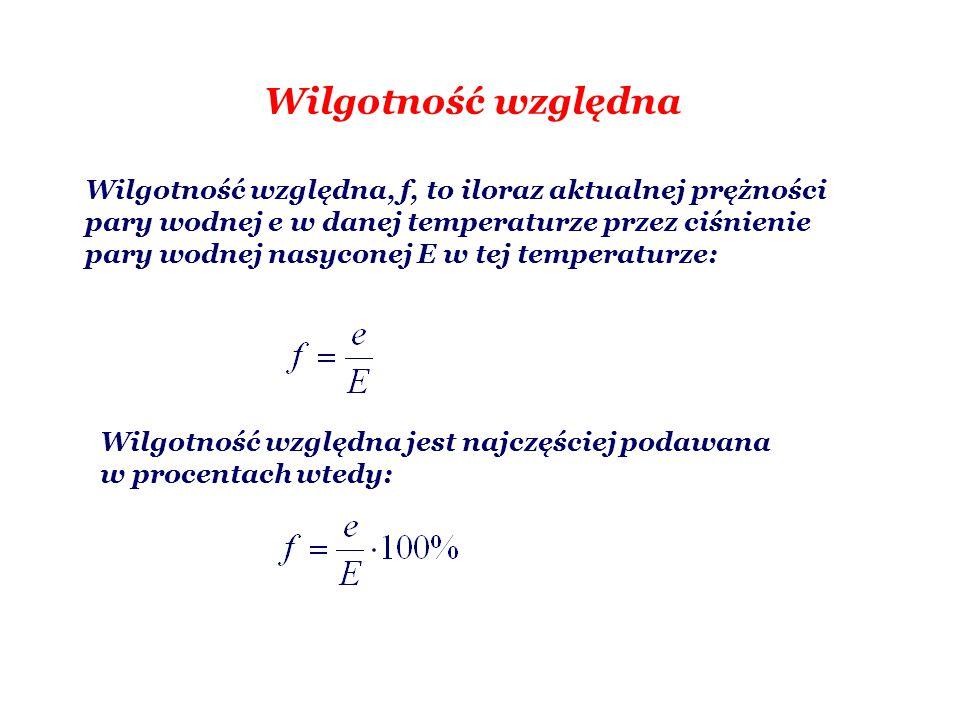 Wilgotność względna Wilgotność względna, f, to iloraz aktualnej prężności pary wodnej e w danej temperaturze przez ciśnienie pary wodnej nasyconej E w tej temperaturze: Wilgotność względna jest najczęściej podawana w procentach wtedy: