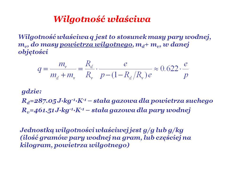 Wilgotność właściwa Wilgotność właściwa q jest to stosunek masy pary wodnej, m v, do masy powietrza wilgotnego, m d + m v, w danej objętości gdzie: R d =287.05 J·kg -1 ·K -1 – stała gazowa dla powietrza suchego R v =461.51 J·kg -1 ·K -1 – stała gazowa dla pary wodnej Jednostką wilgotności właściwej jest g/g lub g/kg (ilość gramów pary wodnej na gram, lub częściej na kilogram, powietrza wilgotnego)