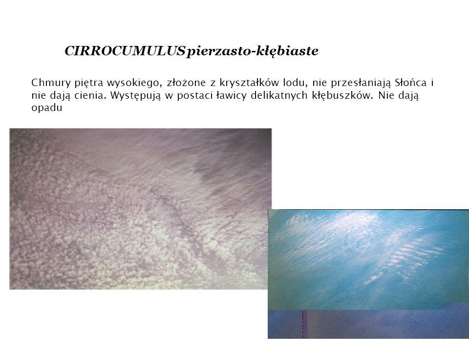 CIRROCUMULUS pierzasto-kłębiaste Chmury piętra wysokiego, złożone z kryształków lodu, nie przesłaniają Słońca i nie dają cienia.