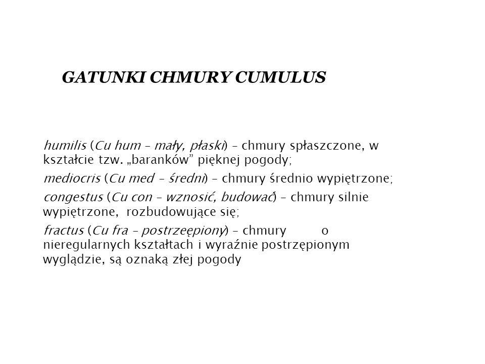 humilis (Cu hum – mały, płaski) – chmury spłaszczone, w kształcie tzw.