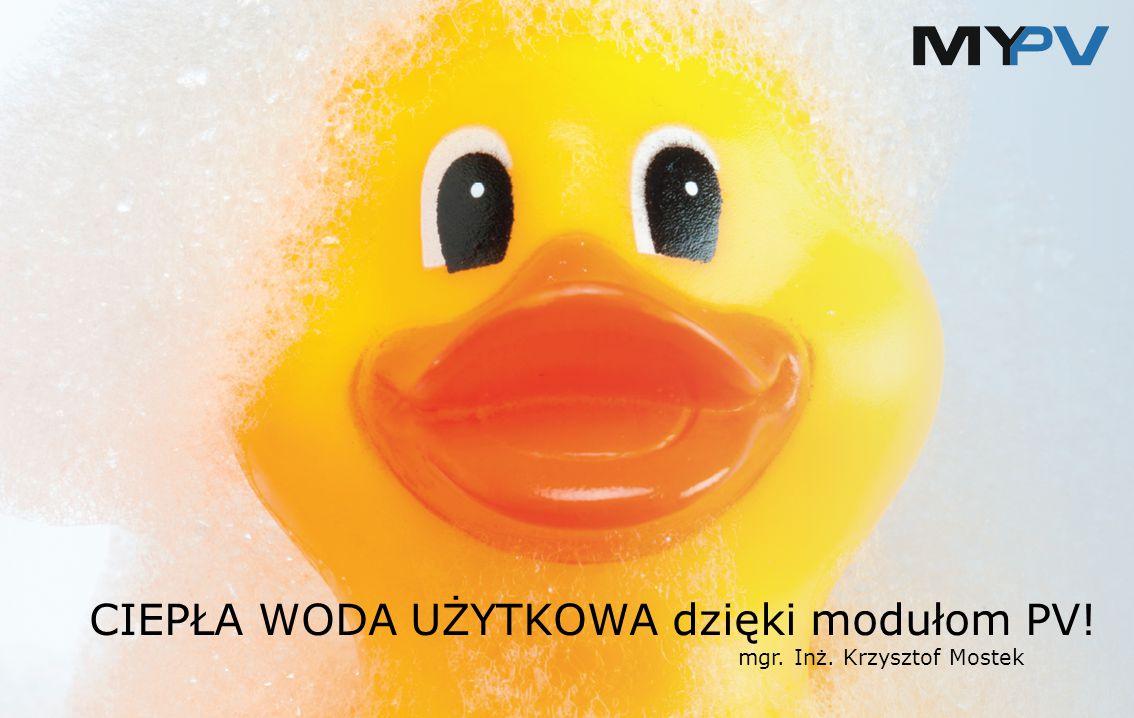 1 CIEPŁA WODA UŻYTKOWA dzięki modułom PV! mgr. Inż. Krzysztof Mostek