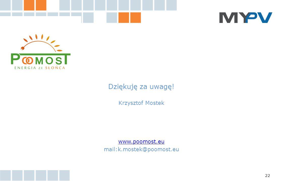 22 Dziękuję za uwagę! Krzysztof Mostek www.poomost.eu mail:k.mostek@poomost.eu