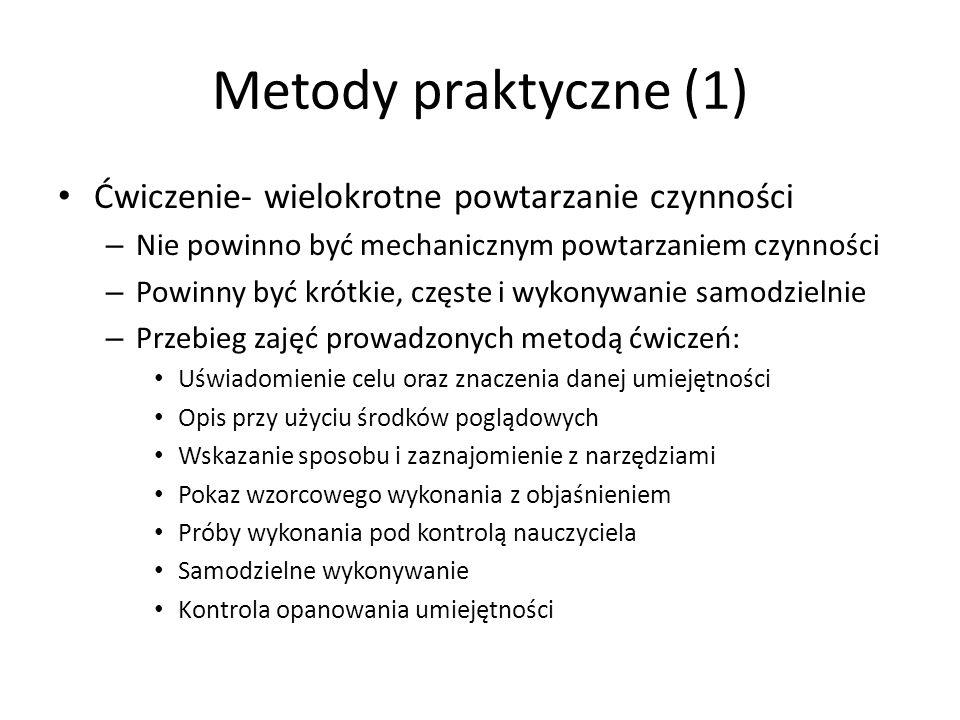 Metody praktyczne (1) Ćwiczenie- wielokrotne powtarzanie czynności – Nie powinno być mechanicznym powtarzaniem czynności – Powinny być krótkie, częste
