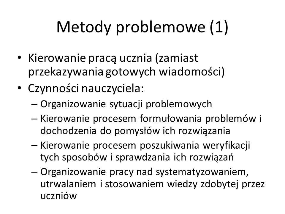 Metody problemowe (1) Kierowanie pracą ucznia (zamiast przekazywania gotowych wiadomości) Czynności nauczyciela: – Organizowanie sytuacji problemowych
