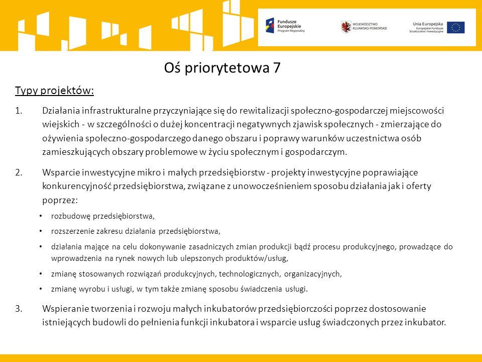 Oś priorytetowa 7 Typy projektów: 1.Działania infrastrukturalne przyczyniające się do rewitalizacji społeczno-gospodarczej miejscowości wiejskich - w