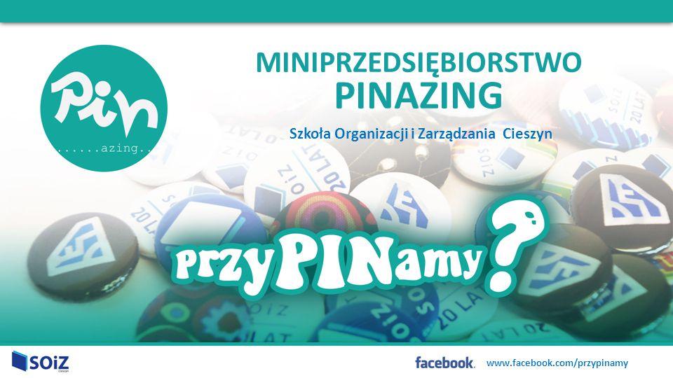 MINIPRZEDSIĘBIORSTWO PINAZING Szkoła Organizacji i Zarządzania Cieszyn www.facebook.com/przypinamy
