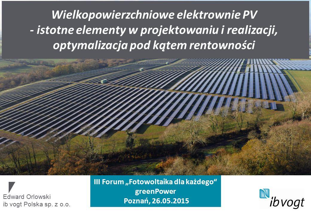 Edward Orlowski ib vogt Polska sp. z o.o. Wielkopowierzchniowe elektrownie PV - istotne elementy w projektowaniu i realizacji, optymalizacja pod kątem