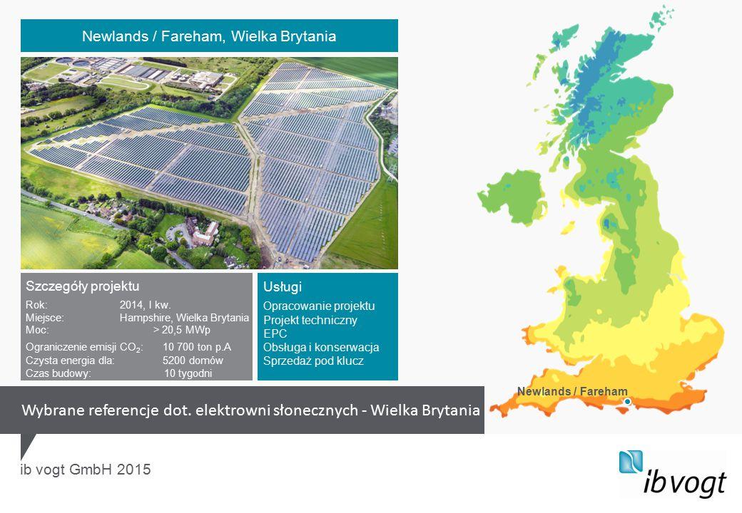 ib vogt GmbH 2015 Szczegóły projektu Rok:2014, I kw. Miejsce:Hampshire, Wielka Brytania Moc: > 20,5 MWp Ograniczenie emisji CO 2 :10 700 ton p.A Czyst
