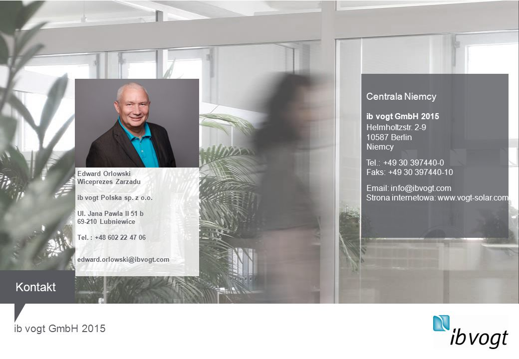ib vogt GmbH 2015 Centrala Niemcy ib vogt GmbH 2015 Helmholtzstr. 2-9 10587 Berlin Niemcy Tel.: +49 30 397440-0 Faks: +49 30 397440-10 Email: info@ibv