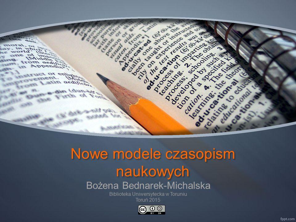 Nowe modele czasopism naukowych Bożena Bednarek-Michalska Biblioteka Uniwersytecka w Toruniu Toruń 2015