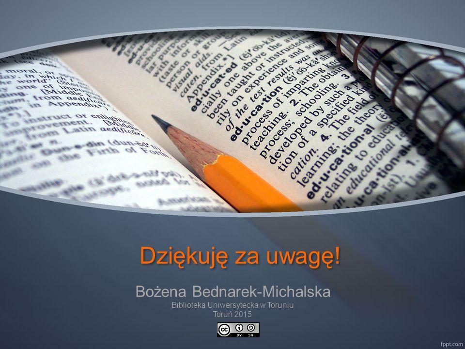 Dziękuję za uwagę! Bożena Bednarek-Michalska Biblioteka Uniwersytecka w Toruniu Toruń 2015