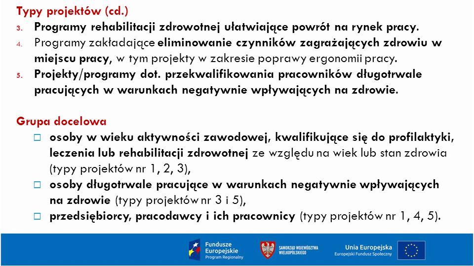 Typy projektów (cd.) 3.Programy rehabilitacji zdrowotnej ułatwiające powrót na rynek pracy.