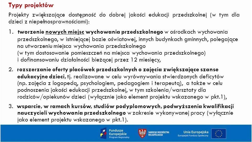 Typy projektów Projekty zwiększające dostępność do dobrej jakości edukacji przedszkolnej (w tym dla dzieci z niepełnosprawnościami): 1.