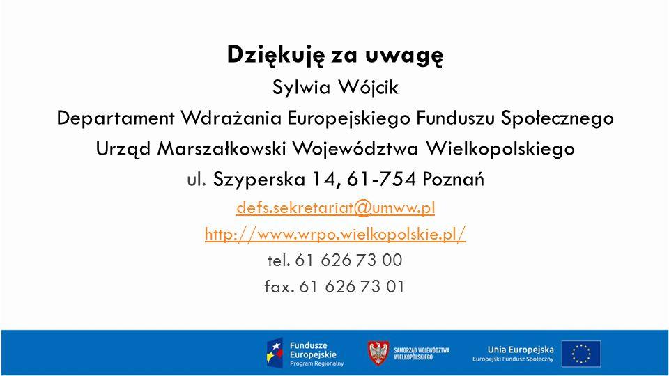 Dziękuję za uwagę Sylwia Wójcik Departament Wdrażania Europejskiego Funduszu Społecznego Urząd Marszałkowski Województwa Wielkopolskiego ul.