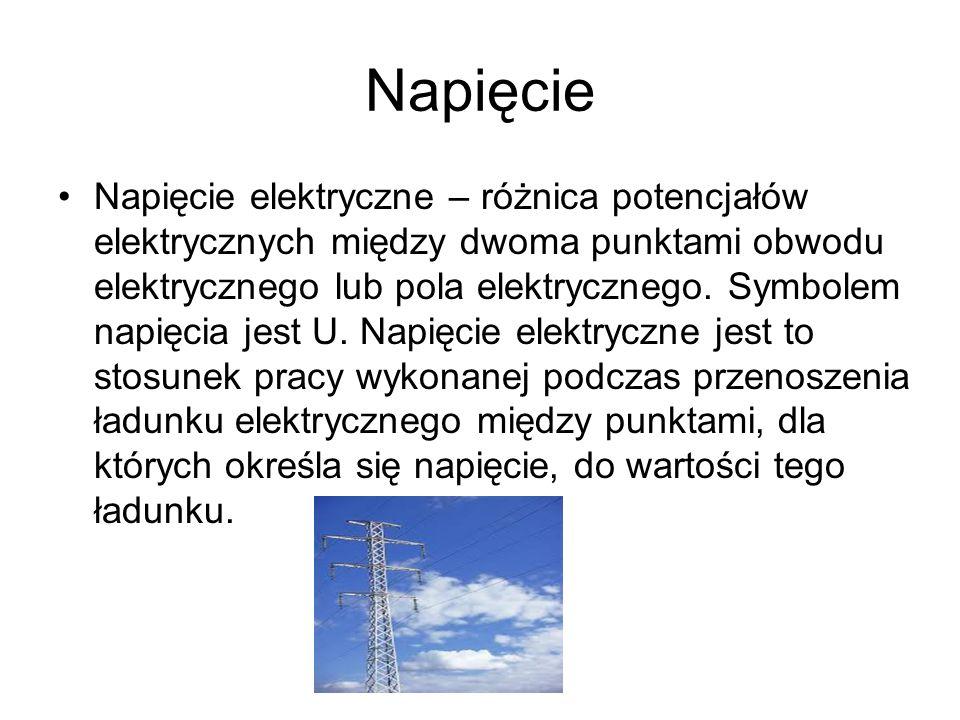 Napięcie Napięcie elektryczne – różnica potencjałów elektrycznych między dwoma punktami obwodu elektrycznego lub pola elektrycznego. Symbolem napięcia