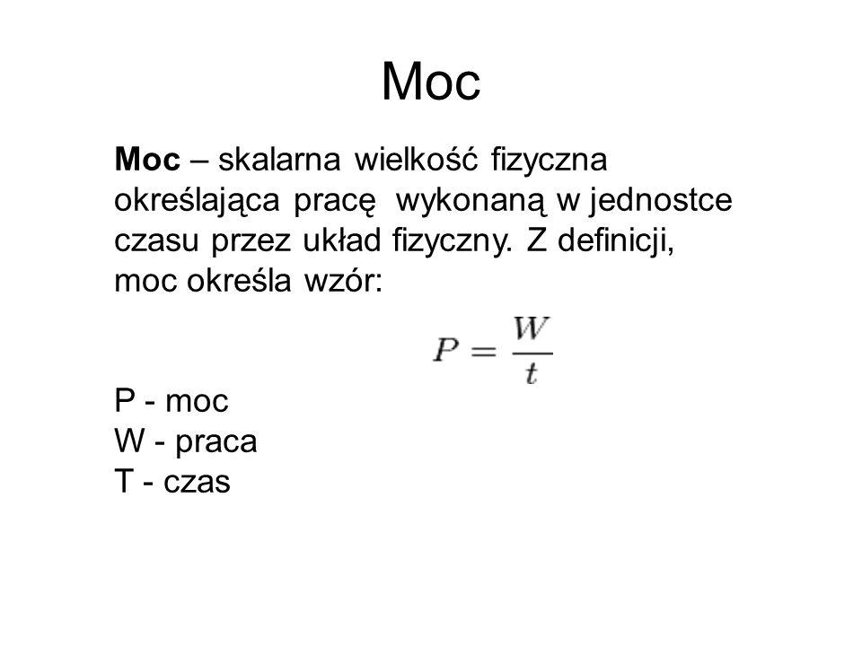 Moc Moc – skalarna wielkość fizyczna określająca pracę wykonaną w jednostce czasu przez układ fizyczny. Z definicji, moc określa wzór: P - moc W - pra