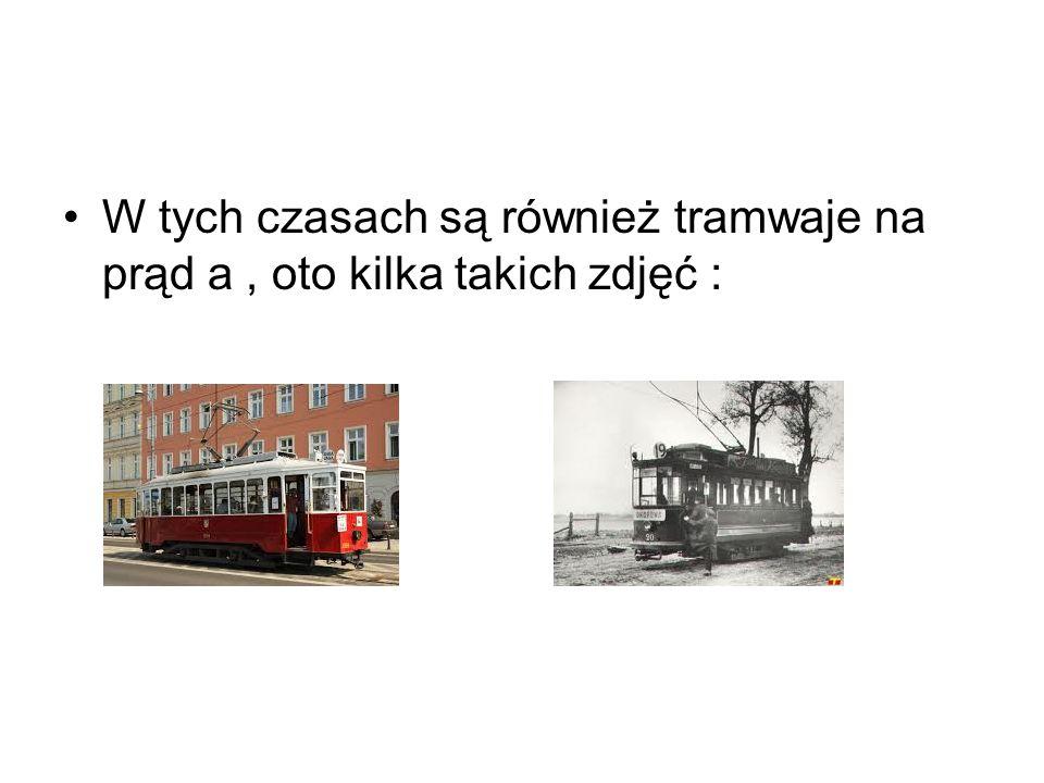 W tych czasach są również tramwaje na prąd a, oto kilka takich zdjęć :
